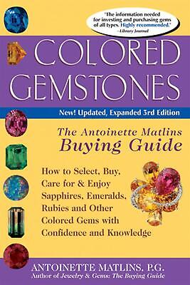 Colored Gemstones: The Antoinette Matlins Buying Guide: How to Select, Buy, Care