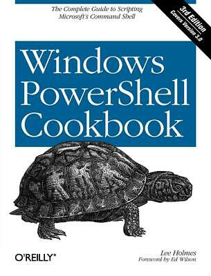 Windows Powershell Cookbook: The Complete Guide to Scripting Microsoft's Command