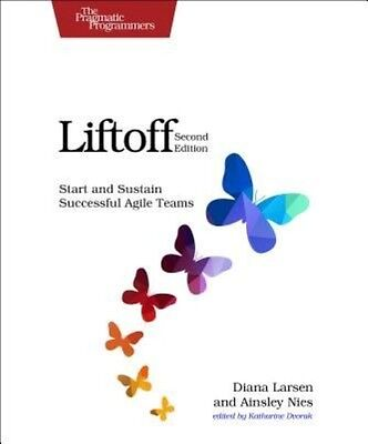 Liftoff: Start and Sustain Successful Agile Teams by Diana Larsen Paperback Book