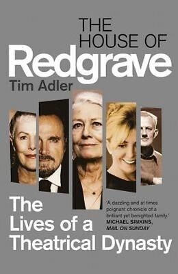 The House of Redgrave: The Lives of a Theatrical Dynasty by Tim Adler Paperback