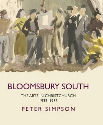 Bloomsbury South: The Arts in Christchurch 1933-1953 by Peter Simpson (English)