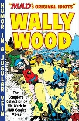 The Mad Art of Wally Wood: The Complete Collection of His Work from Mad Comics #