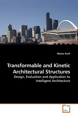 Transformable and Kinetic Architectural Structures ~ Maziar  ... 9783639250626