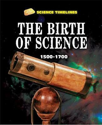 Science Timelines: the Birth of Science: 1500-1700 by Charlie Samuels Hardcover
