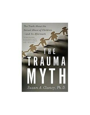 The Trauma Myth: The Truth About the Sexual Abuse of Children-and Its Aftermath