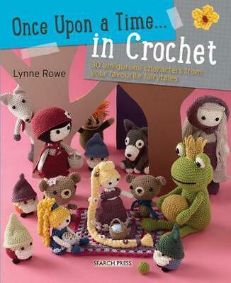 Once Upon a Time... in Crochet (UK): 30 Amigurumi Characters from Your Favourite