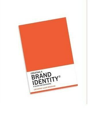 Creating a Brand Identity: A Guide for Designers by Catharine Slade-Brooking Pap