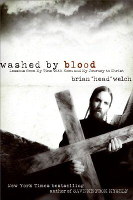 Washed by Blood: Lessons from My Time with Korn and My Journey to Christ-Brian W