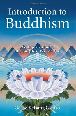 Introduction to Buddhism: An Explanation of the Buddhist Way of Life-Kelsang Gya