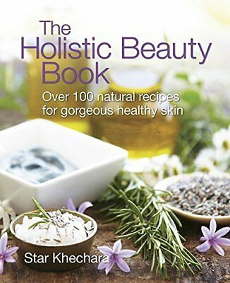 The Holistic Beauty Book: Over 100 Natural Recipes for Gorgeous, Healthy Skin-St