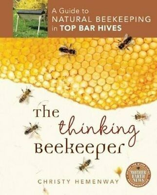 Thinking Beekeeper: A Guide to Natural Beekeeping in Top Bar Hives-Christy Hemen