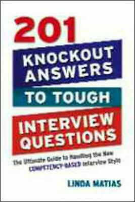 201 Knockout Answers to Tough Interview Questions: The Ultimate Guide to Handlin