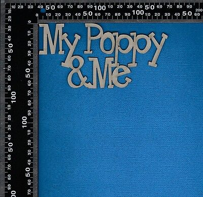 Chipboard Laser Cut Embellishment My Poppy Pop and Me Words