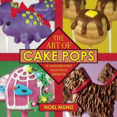 The Art of Cake Pops: 75 Dangerously Delicious Designs by Noel Muniz (English) P