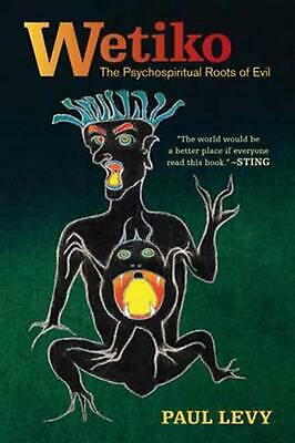 Dispelling Wetiko: Breaking the Curse of Evil by Paul Levy (English) Paperback B