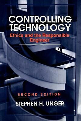 Controlling Technology: Ethics and the Responsible Engineer by Stephen H. Unger