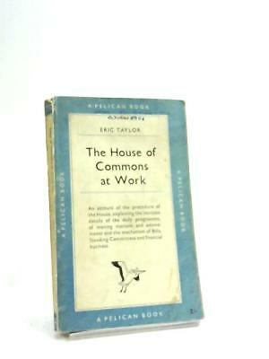 The House of Commons at Work (Pelican Books) (Eric Taylor - 1951) (ID:31720)