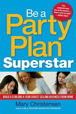 Be a Party Plan Superstar: Build a $100,000-a-Year Direct-Selling Business from