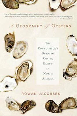 A Geography of Oysters: The Connoisseurs Guide to Oyster Eating in North Americ