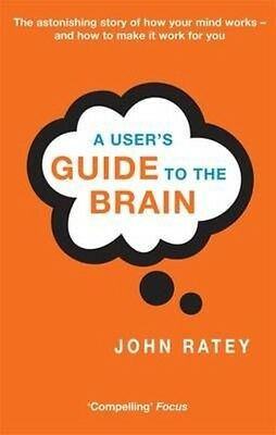 A User's Guide to the Brain by John J. Ratey Paperback Book
