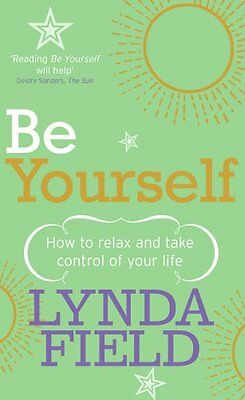 Be Yourself: How to relax and take control of your life,PB,Lynda Field - NEW