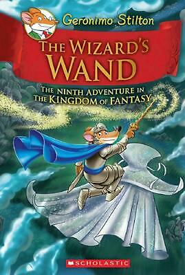 The Wizard's Wand (Geronimo Stilton and the Kingdom of Fantasy #9) by Geronimo S