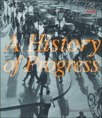 Audi: A History of Progress: Chronicle of Audi AG: The Entire Audi Family Tree i