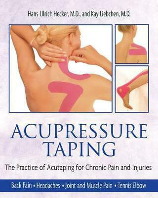 Acupressure Taping: The Practice of Acutaping for Chronic Pain and Injuries by H