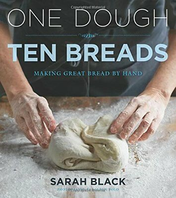 One Dough, Ten Breads: Making Great Bread by Hand-Sarah Black