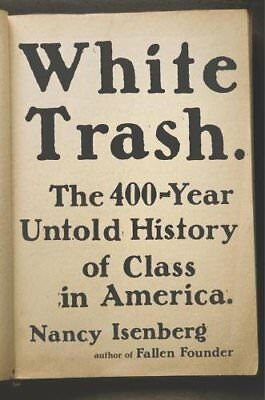 White Trash: The 400-Year Untold History of Class in America-Nancy Isenberg