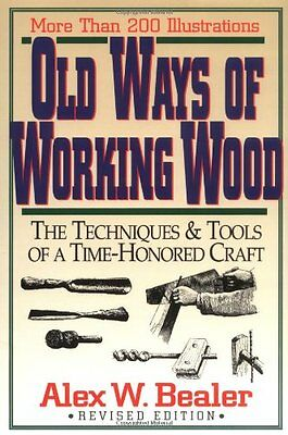 Old Ways of Working Wood: The Techniques and Tools of a Time Honored Craft-Alex