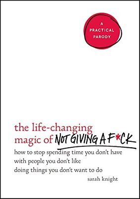 The Life-Changing Magic of Not Giving a F*ck-Sarah Knight