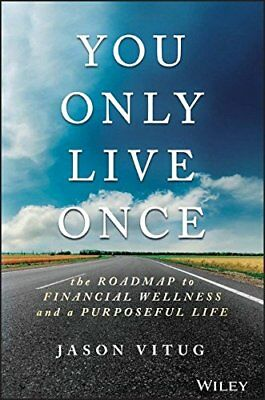 You Only Live Once: The Roadmap to Financial Wellness and a Purposeful Life-Jaso