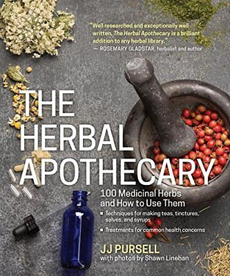 The Herbal Apothecary: 100 Medicinal Herbs and How to Use Them-J. J. Pursell