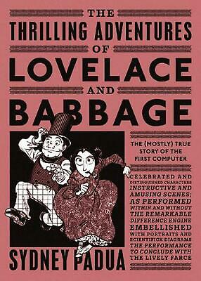 Thrilling Adventures of Lovelace and Babbage: The (Mostly) True Story of the Fir