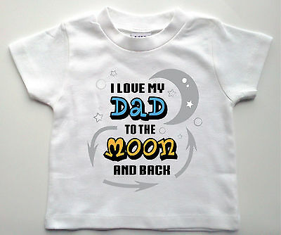 I Love My DAD to the MOON and back! Custom printed Fathers Day Baby T-shirt
