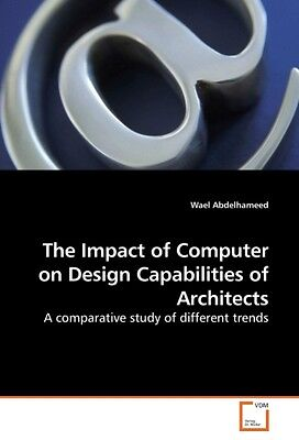 The Impact of Computer on Design Capabilities of Architects  ... 9783639136838