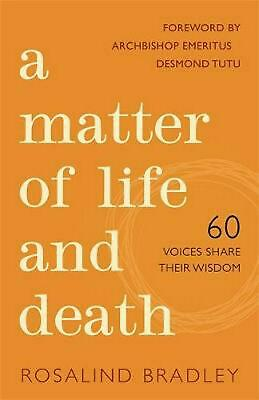 Matter of Life and Death: 60 Voices Share Their Wisdom by Rosalind Bradley (Engl