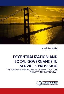 Decentralization And Local Governance In Services Provision  ... 9783838359236