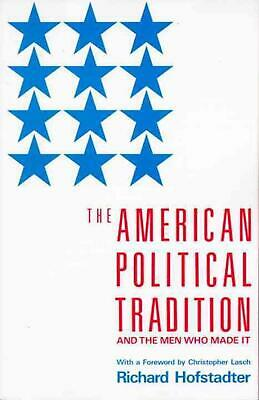 The American Political Tradition: And the Men Who Made It by Richard Hofstadter