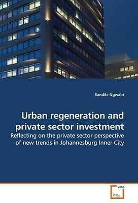 Urban regeneration and private sector investment Sandile Ngwabi