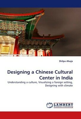 Designing a Chinese Cultural Center in India Shilpa Ahuja