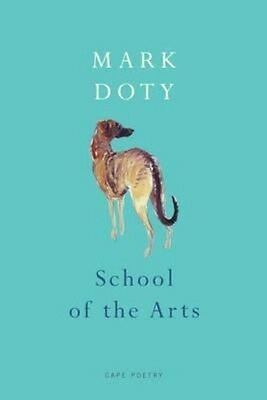 School of the Arts by Mark Doty Paperback Book (English)