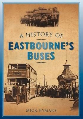 History of Eastbourne's Buses by Mick Hymans Paperback Book (English)