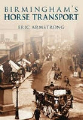 Birmingham's Horse Transport by Eric Armstrong Paperback Book (English)
