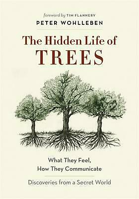 The Hidden Life of Trees: What They Feel, How They Communicate - Discoveries fro