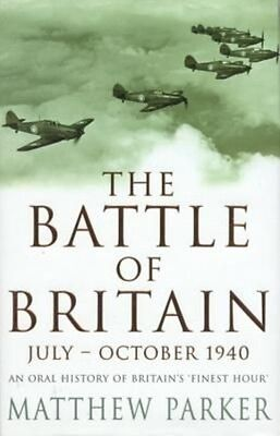 The Battle of Britain June-October 1940 by Matthew Parker Paperback Book