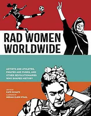 Rad Women Worldwide: Artists and Athletes, Pirates and Punks, and Other Revoluti