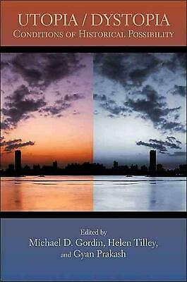 Utopia/Dystopia: Conditions of Historical Possibility by Michael D. Gordin (Engl
