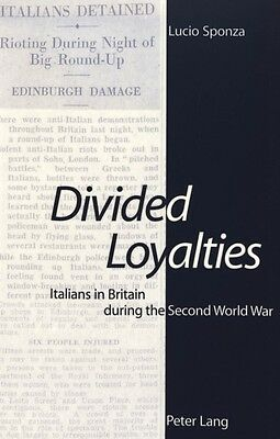 Divided Loyalties: Italians in Britain During the Second World War (Paperback),.